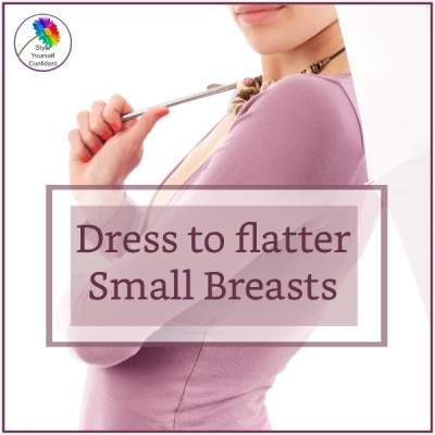 How to flatter small breasts #smallbreasts #smallbust https://www.style-yourself-confident.com/small-breasts.html