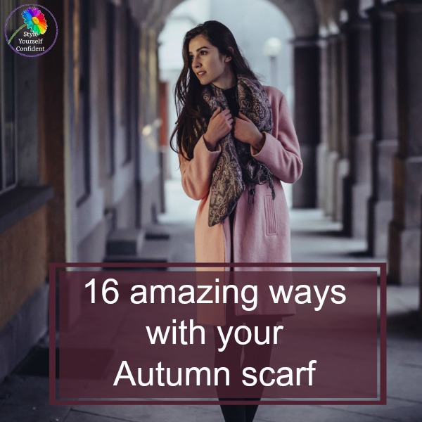 16 amazing ways with your Autumn scarf #autumnscarf #scarftying https://www.style-yourself-confident.com/autumn-scarf-with-style.html