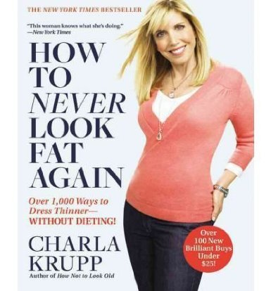 How to never look fat again by Charla Krupp  #look slimmer https://www.style-yourself-confident.com/dress-to-look-slimmer.html