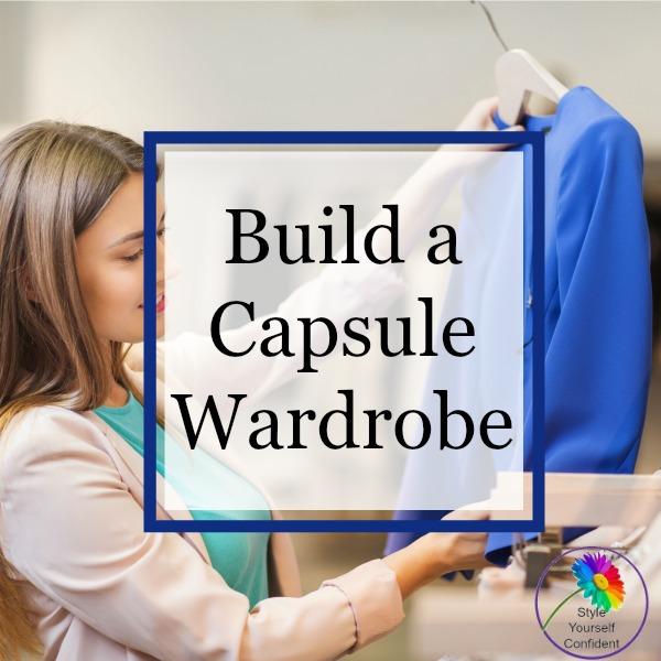 Build a capsule wardrobe #capsulewardrobe #buildcapsule https://www.style-yourself-confident.com/build-a-capsule-work-wardrobe.html